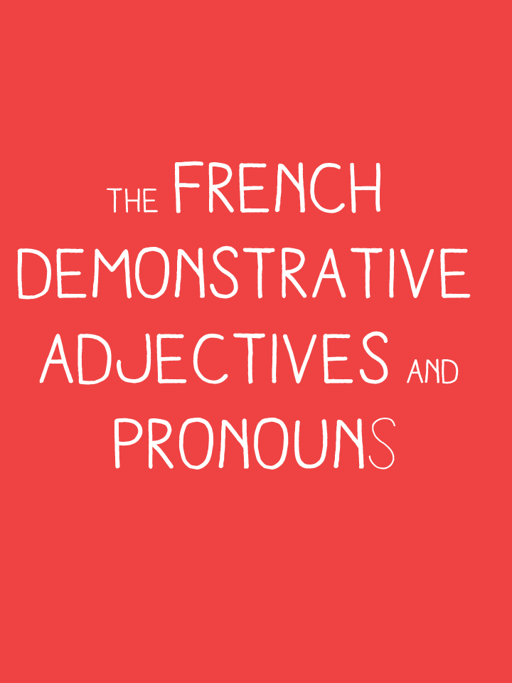French+Demonstrative+Pronouns THE FRENCH DEMONSTRATIVE ADJECTIVES AND ...