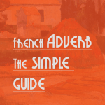 French Adverbs – The Simple Guide