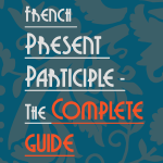French Present Participle – The complete guide