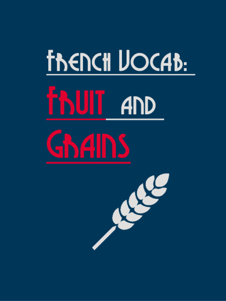 French Vocabulary List: Fruits and Grains