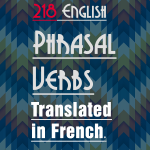 List of 218 Phrasal Verbs translated in French.