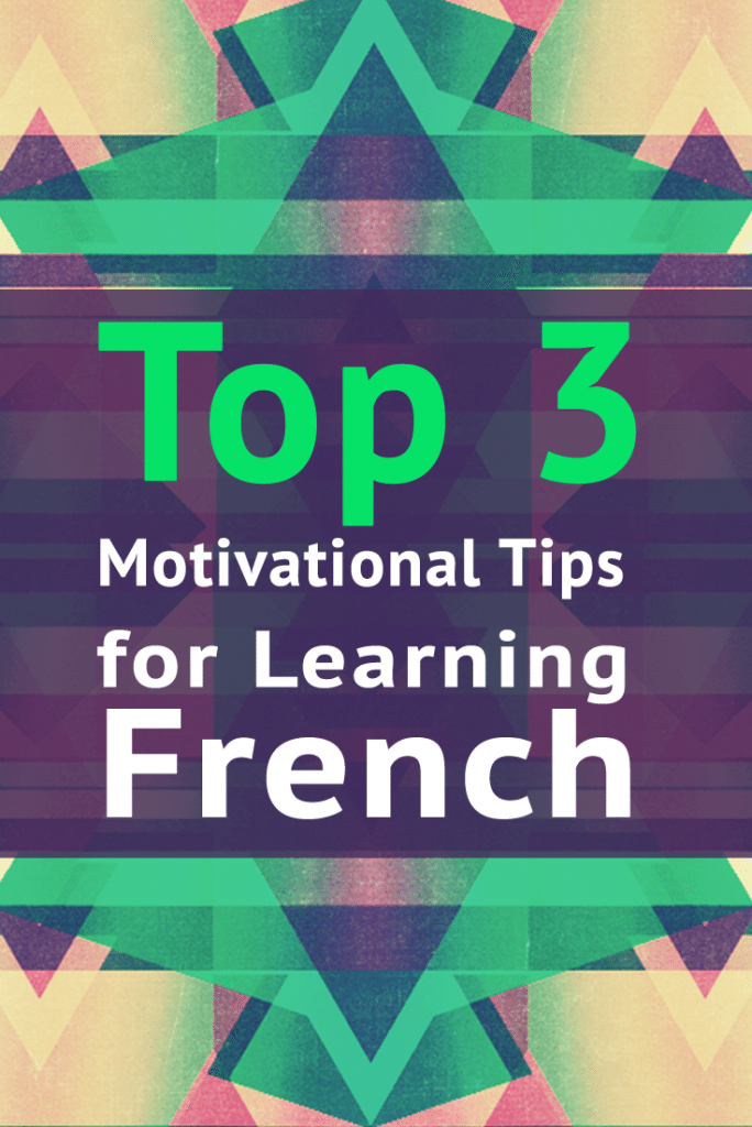 Top 3 Motivational Tips For Learning French