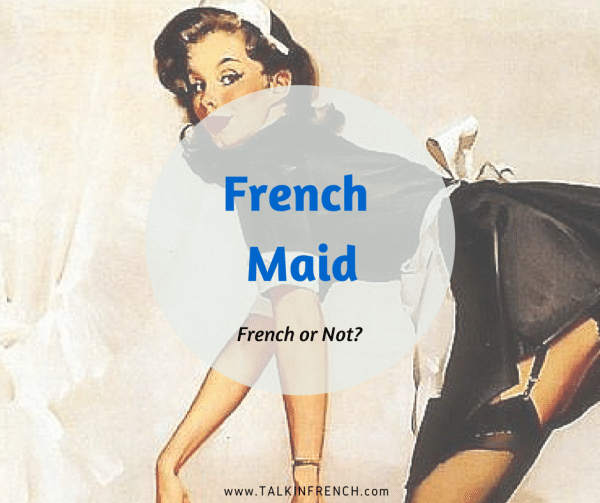 french maid FRENCH OR NOT