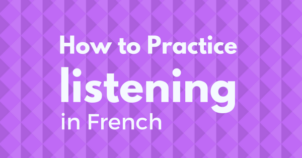 How to pratice listening in french