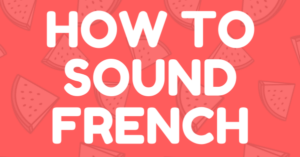 how-to-sound-french