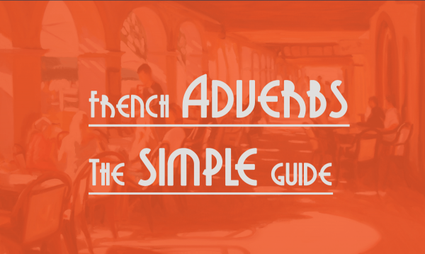 french adverbs - the simple guide