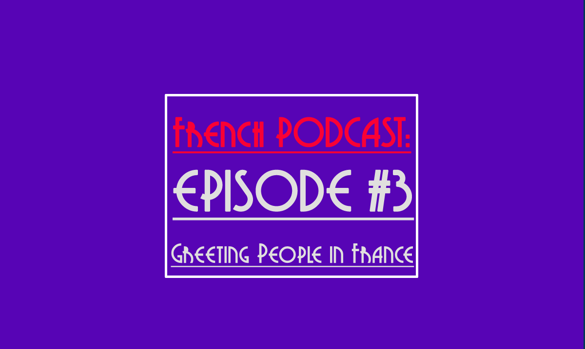 Talk In French Podcast 3 How To Greet People In France