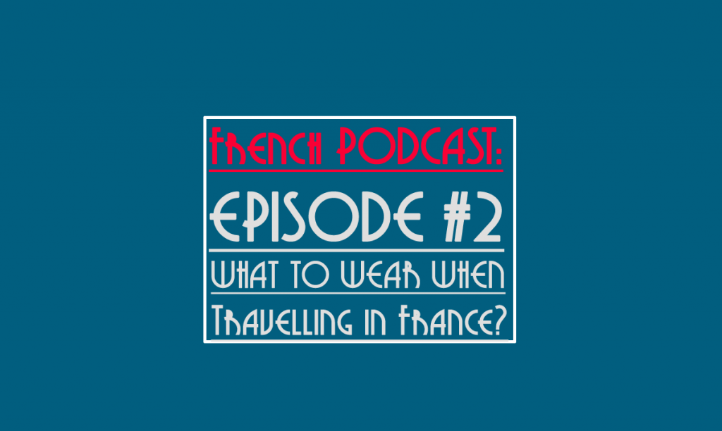 french podcast - what to wear when travelling in france