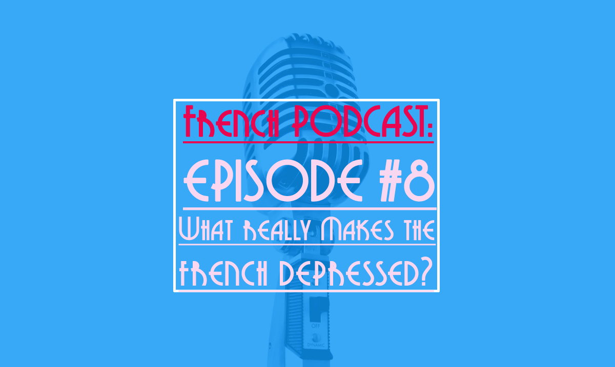french podcast: what really makes the french depressed