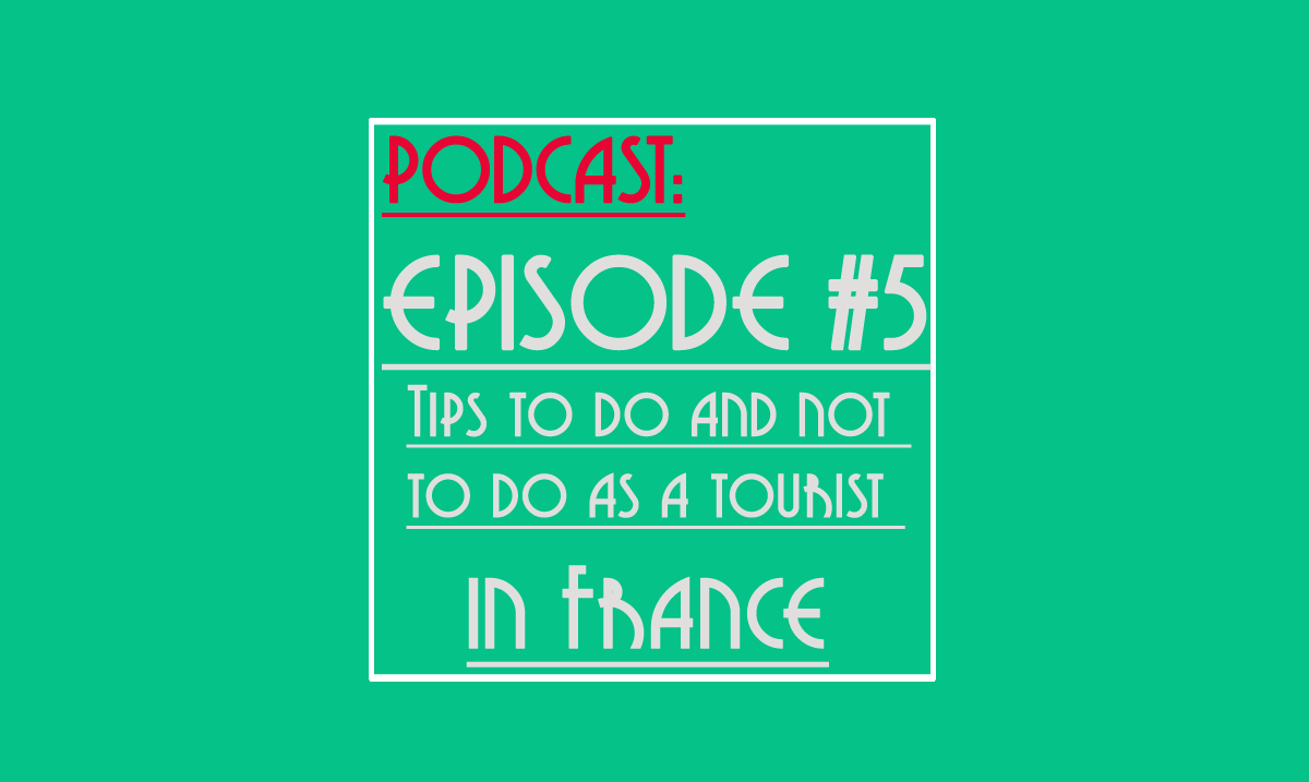 podcast - tips to do and don't in as a tourist in france