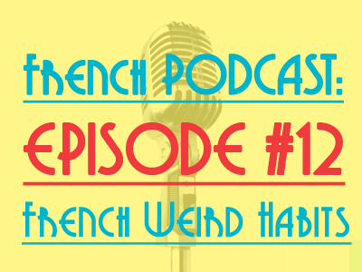 french-podcast-12-french-weird-habits-th