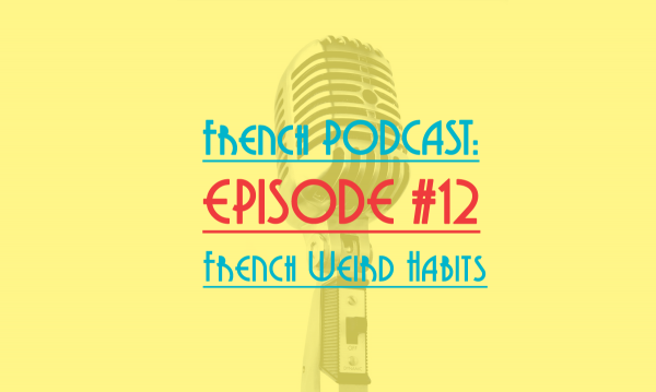 french podcast12 french weird habits
