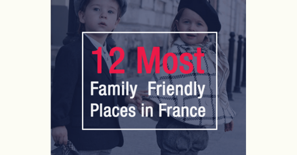 12 Most Family Friendly Places in France