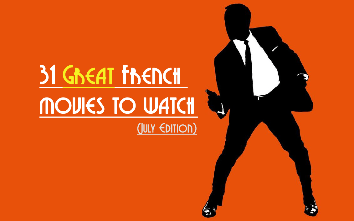 31 great french movies to watch july edition