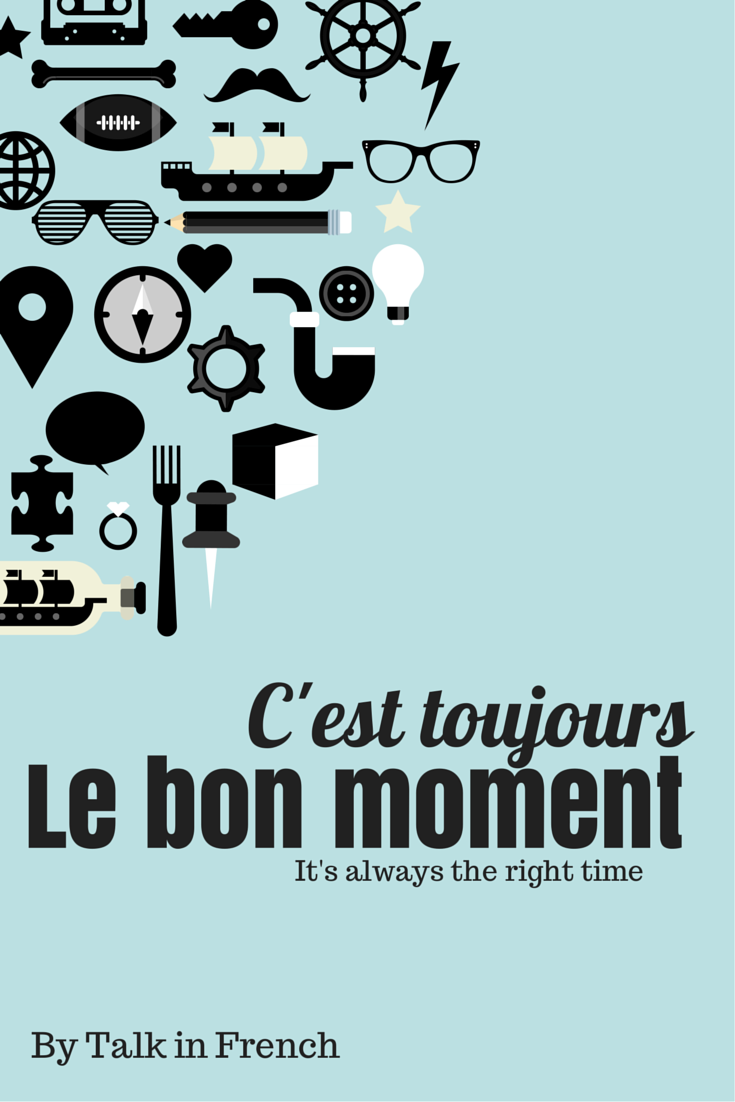 always the right time motivational french quote