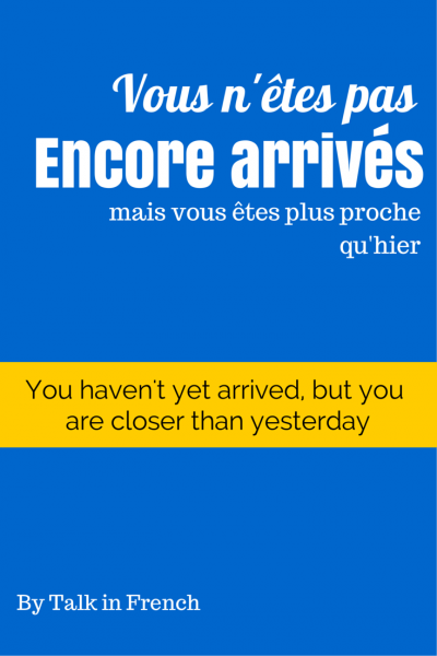 closer than yesterday french motivation quote