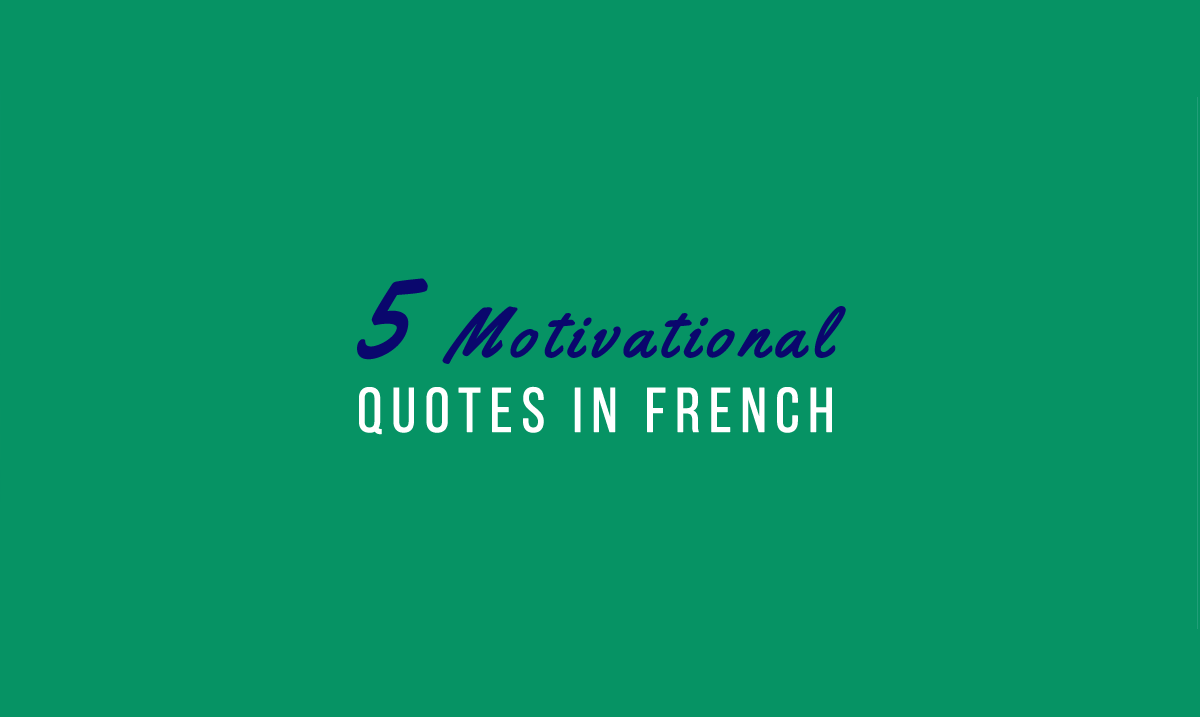 Motivational Sayings 5 Motivational Quotes In French To Help You Study Now