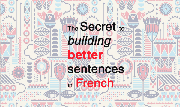 the secret to building better sentences in french