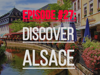 Podcast 27 Discover A New Area Of France Alsace 10 Ways To