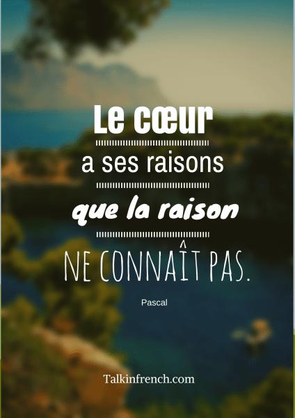 Le cœur a ses raisons que la raison ne connaît pas.