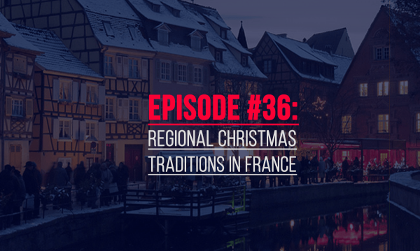 episode 36: regional christmas traditions in france