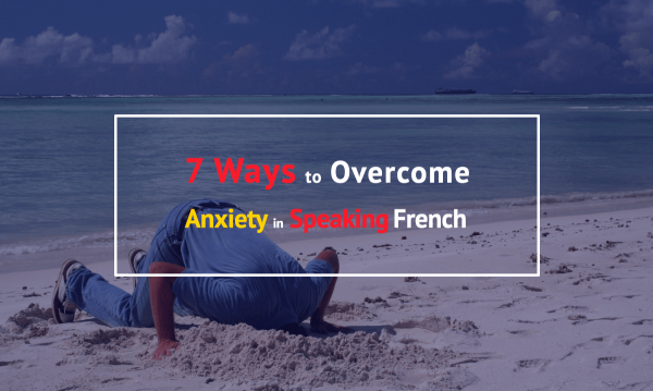 7 ways to overcome anxiety in speaking french