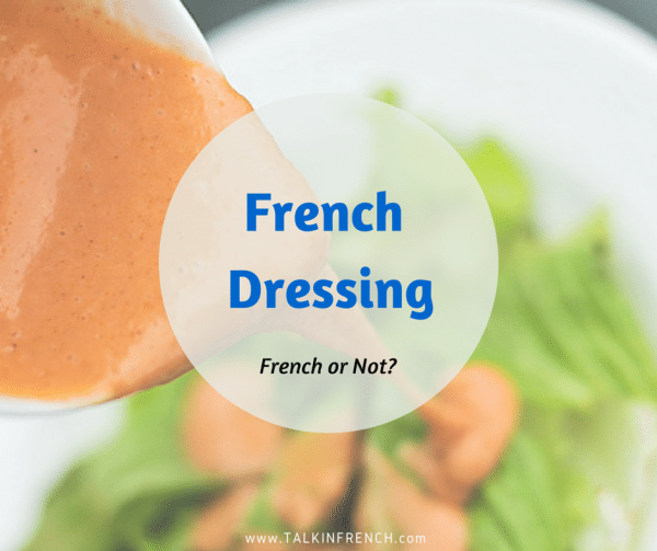 french dressing FRENCH OR NOT