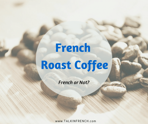 french roast coffee FRENCH OR NOT