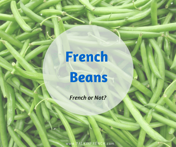french beans FRENCH OR NOT