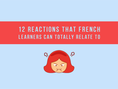 12 reactions that french learners can totally relate to