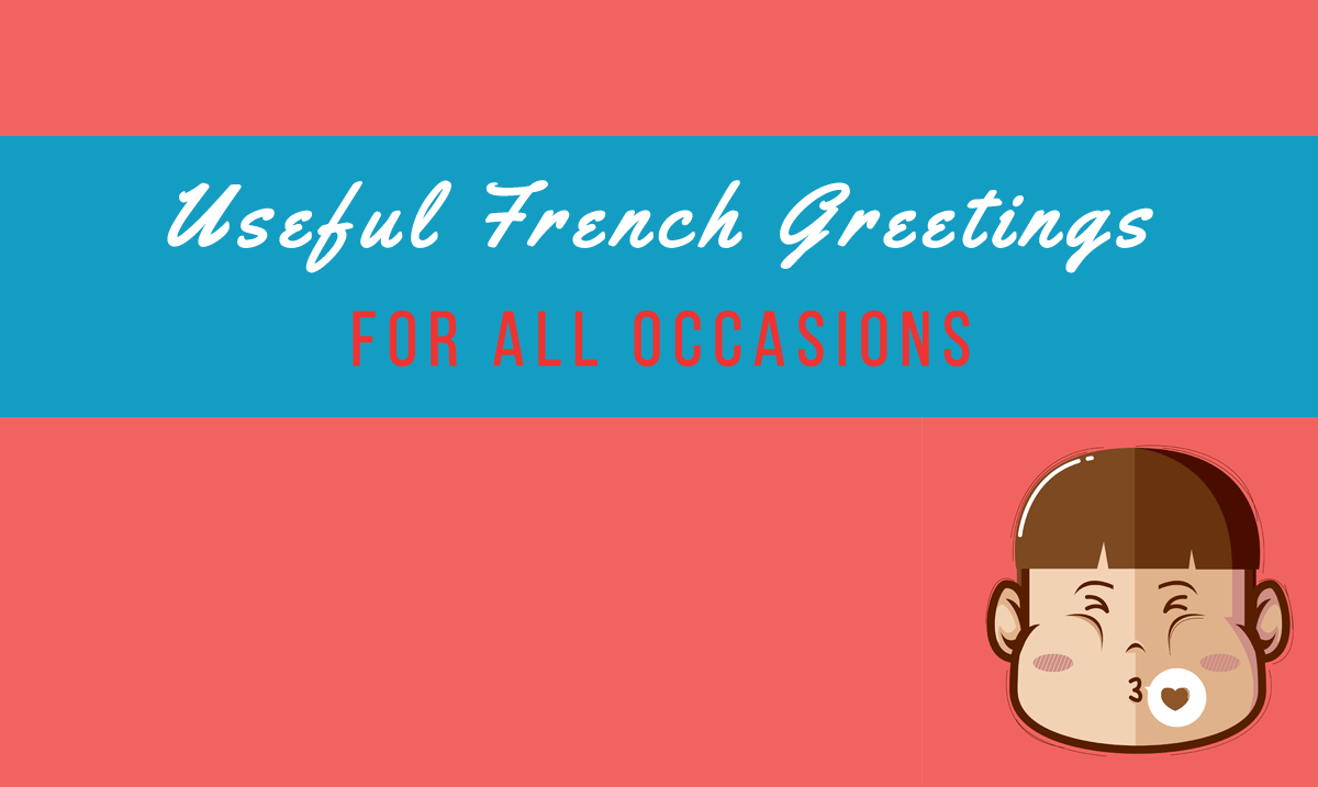 Useful French Greetings for All Occasions - Talk in French