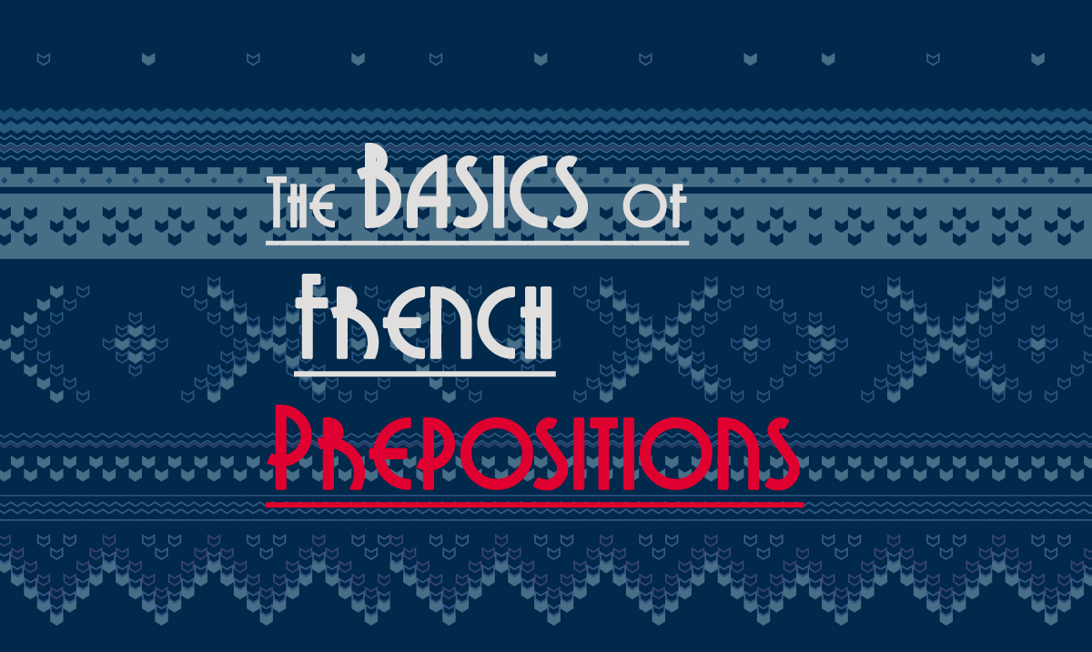 The basics of french prepositions talk in french the basics of french prepositions aloadofball