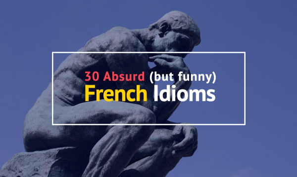 French Idioms: The Top 30 Funniest One Ranked According to