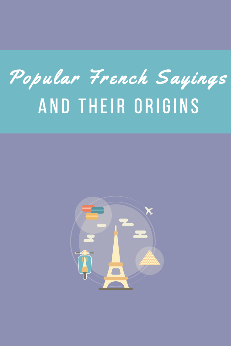 six popular french sayings and their origins talk in french. Black Bedroom Furniture Sets. Home Design Ideas