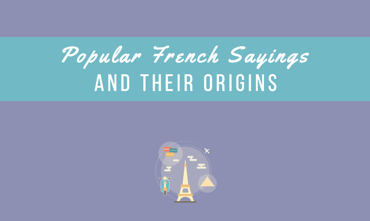 6 Popular French Sayings and Their Origins