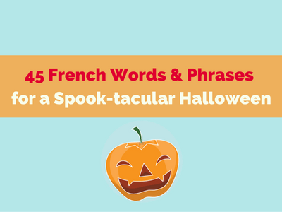 45 French Words Phrases For A Spook Tacular Halloween Talk In French