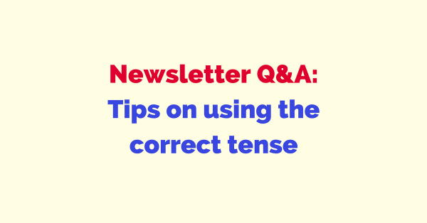 newsletter-qa-tips-on-using-the-correct-tense-blog