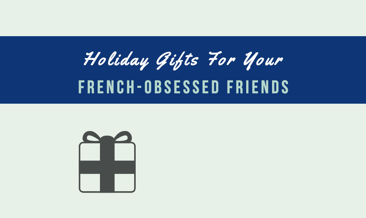 holidays gifts for you french-obsessed friends