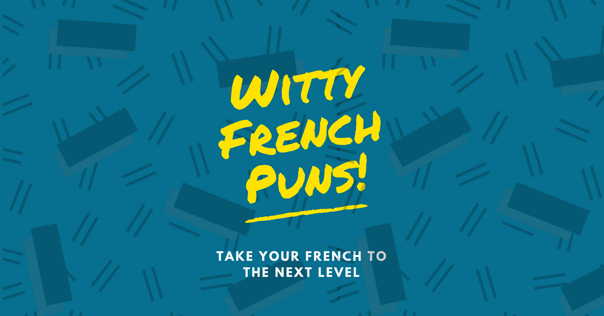 witty french puns to take your french to the next level talk in french