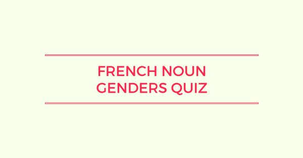 French Noun Genders Quiz