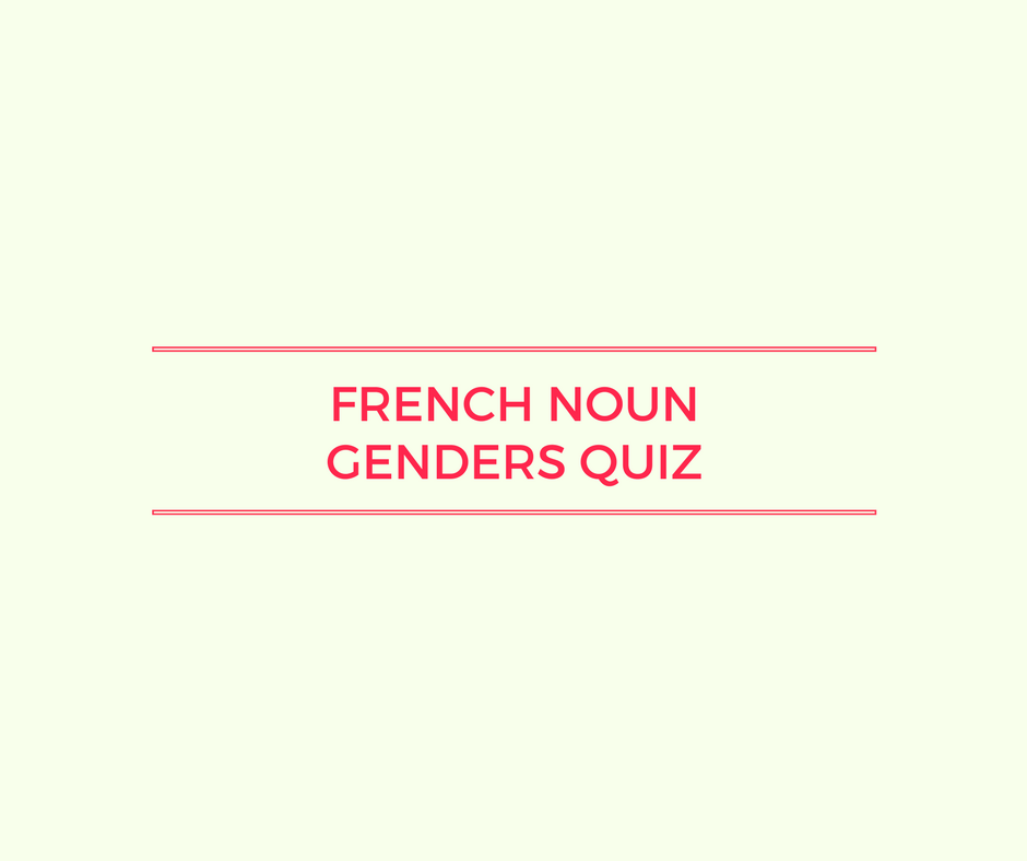 Can You Ace This French Noun Gender Quiz Talk In French