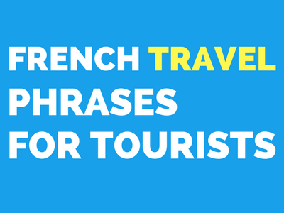 French Travel Phrases for Tourists