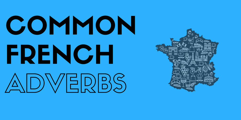 Common French Adverbs: A list of 120 Commonly Used in French