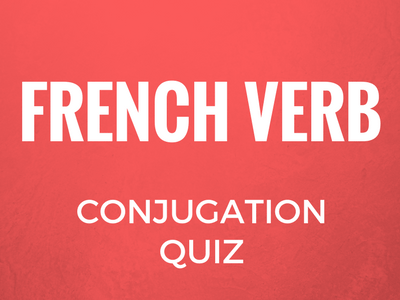 French Verb Conjugations Quiz