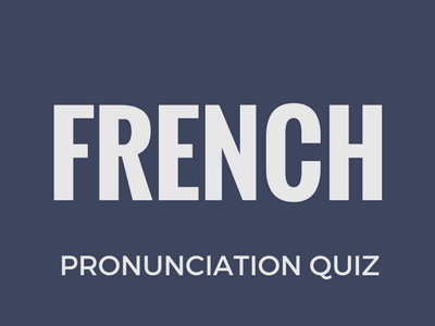 French Pronunciation Quiz