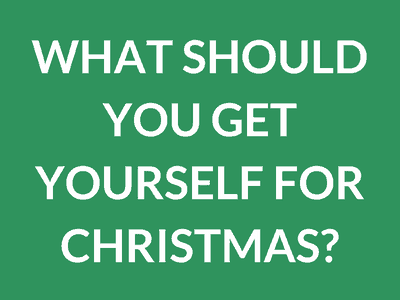 What Should You Get Yourself for Christmas