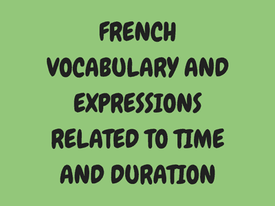French Vocabulary and Expressions Related to Time and Duration
