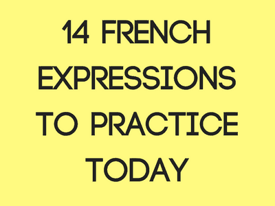 14 French Expressions to Practice Today