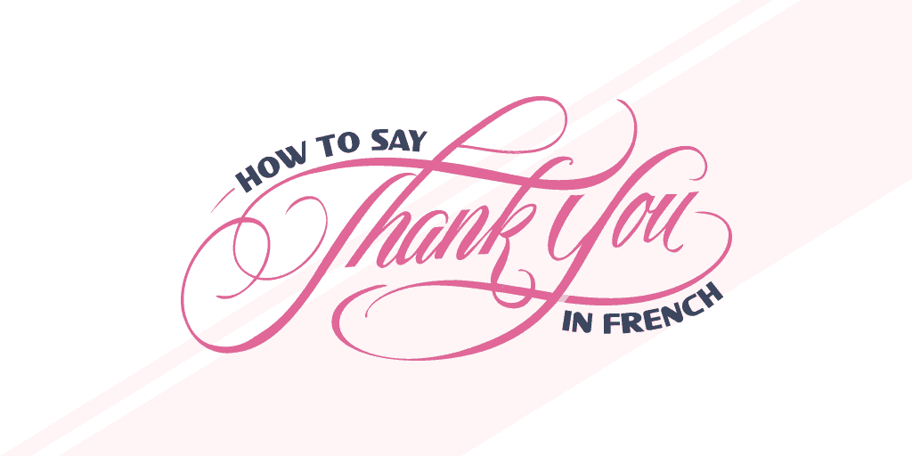 How to Say Thank you in French: The Ultimate Guide