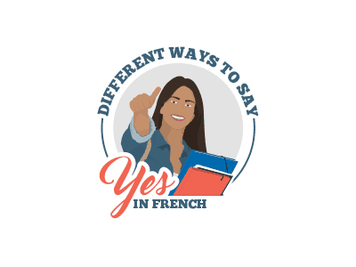 The Different Ways On How To Say Yes In French Talk In French